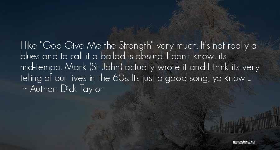 God Giving Us Strength Quotes By Dick Taylor