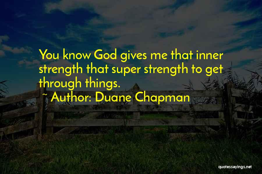 God Giving Us Strength Quotes By Duane Chapman