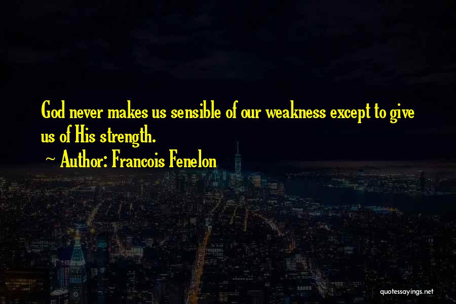 God Giving Us Strength Quotes By Francois Fenelon