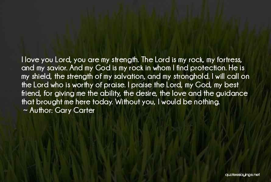God Giving Us Strength Quotes By Gary Carter