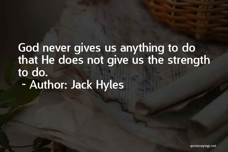 God Giving Us Strength Quotes By Jack Hyles