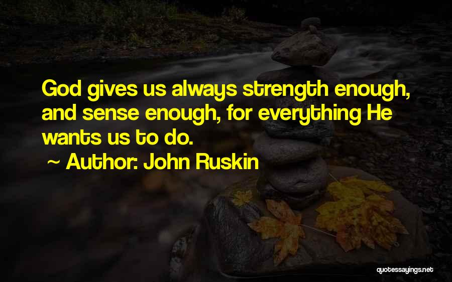 God Giving Us Strength Quotes By John Ruskin