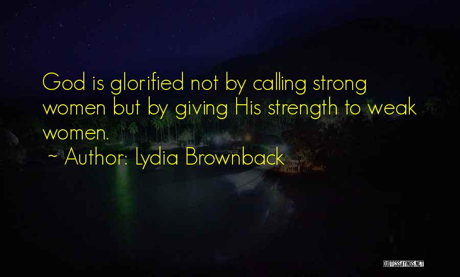 God Giving Us Strength Quotes By Lydia Brownback