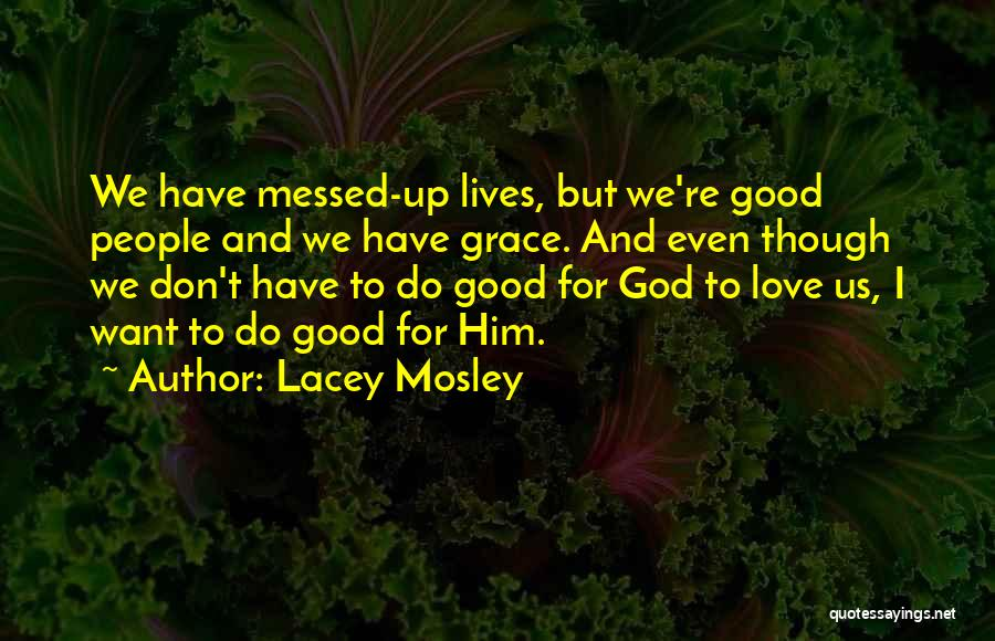 God Grace And Love Quotes By Lacey Mosley