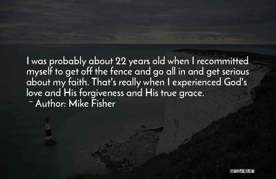God Grace And Love Quotes By Mike Fisher