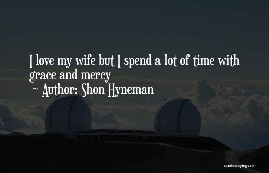 God Grace And Love Quotes By Shon Hyneman