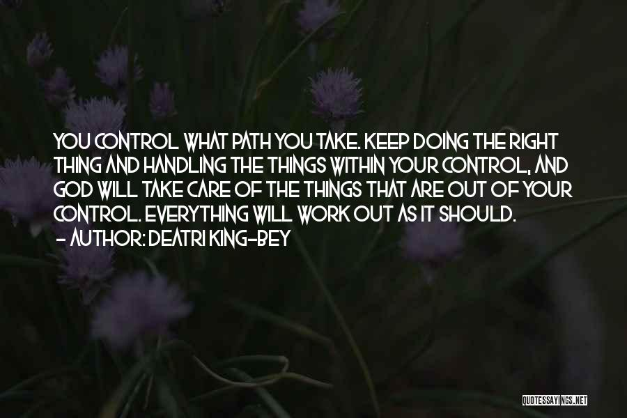 God Handling Things Quotes By Deatri King-Bey