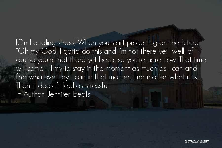 God Handling Things Quotes By Jennifer Beals