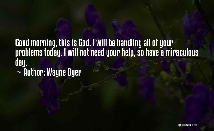 God Handling Things Quotes By Wayne Dyer