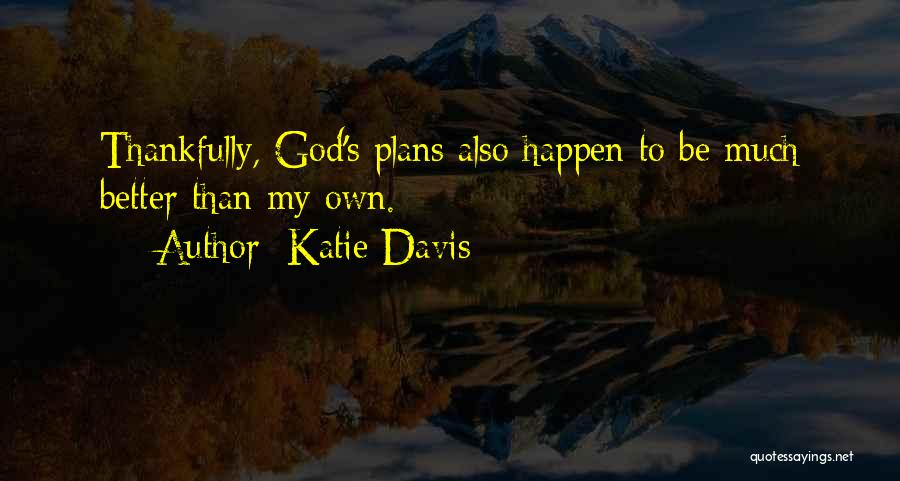 Top 34 God Has A Better Plan For Me Quotes & Sayings