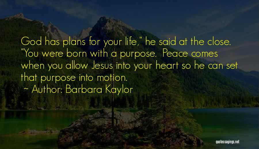 God Has A Purpose Quotes By Barbara Kaylor