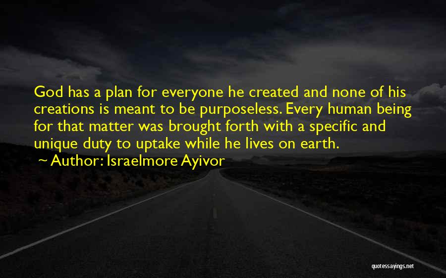 God Has A Purpose Quotes By Israelmore Ayivor