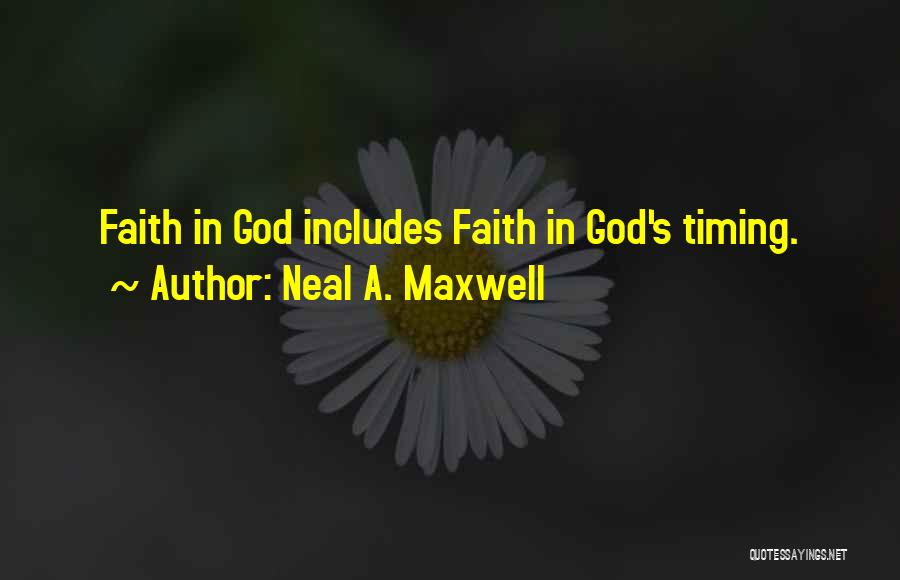 God Has His Own Timing Quotes By Neal A. Maxwell