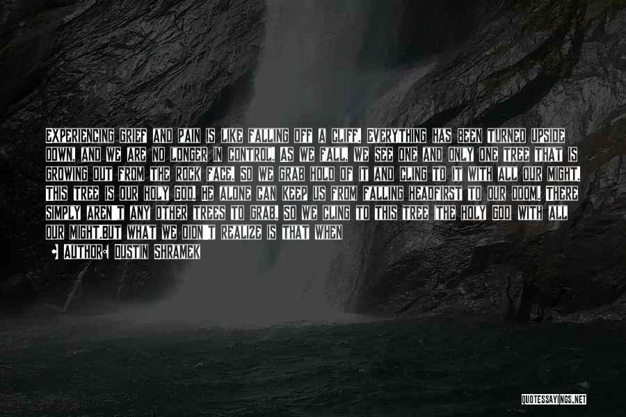 God Has No Mercy Quotes By Dustin Shramek