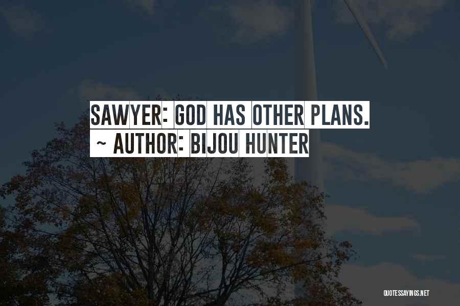 God Has Plans For You Quotes By Bijou Hunter