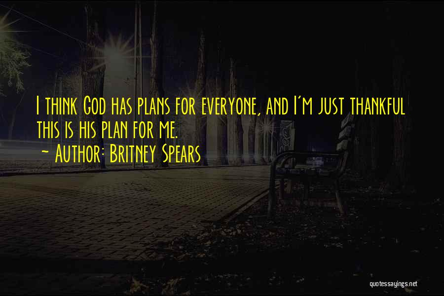God Has Plans For You Quotes By Britney Spears