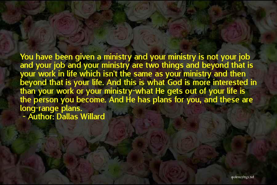 God Has Plans For You Quotes By Dallas Willard