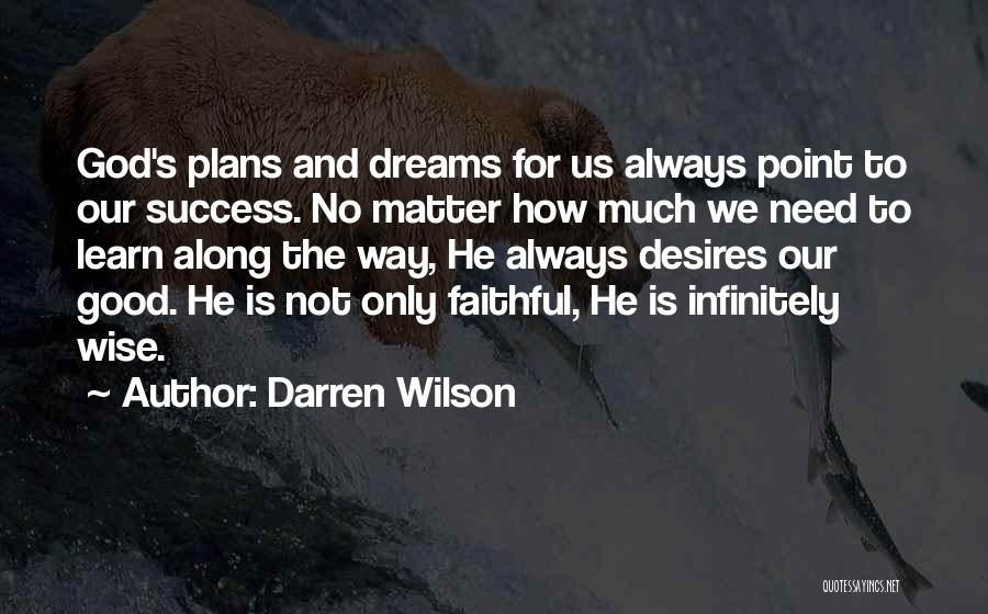 God Has Plans For You Quotes By Darren Wilson