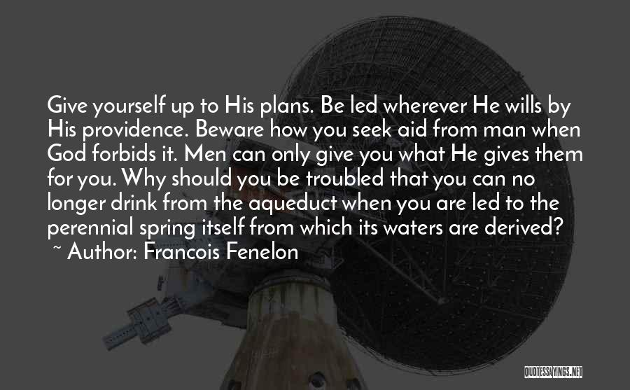 God Has Plans For You Quotes By Francois Fenelon