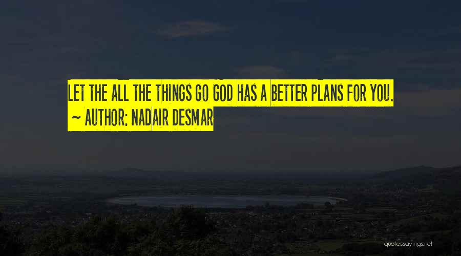 God Has Plans For You Quotes By Nadair Desmar