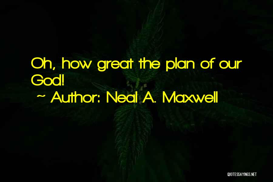 God Has Plans For You Quotes By Neal A. Maxwell