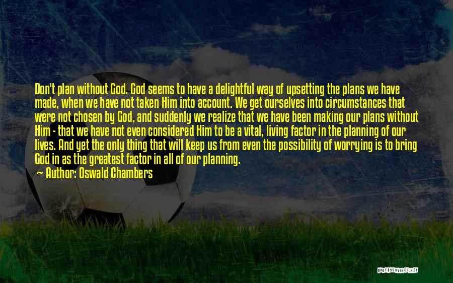 God Has Plans For You Quotes By Oswald Chambers