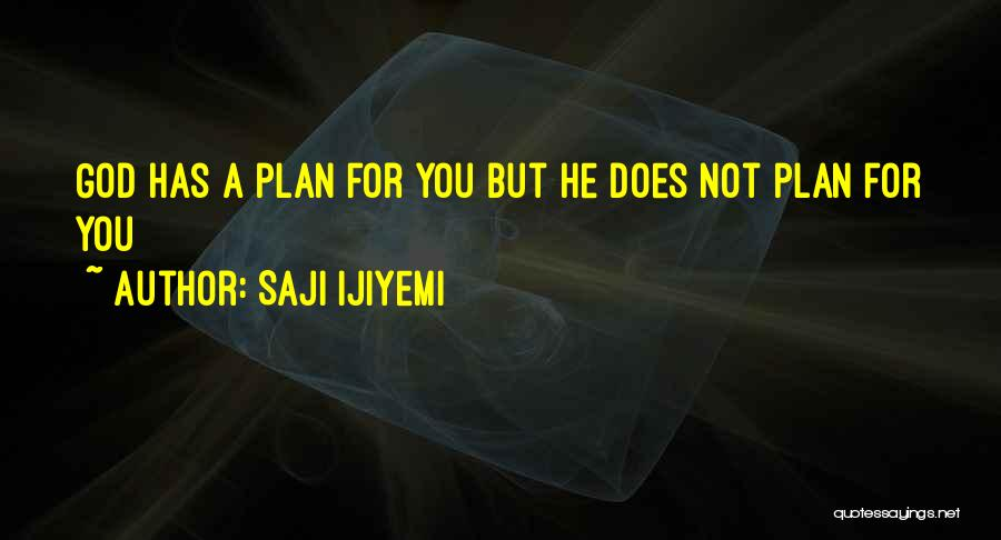 God Has Plans For You Quotes By Saji Ijiyemi
