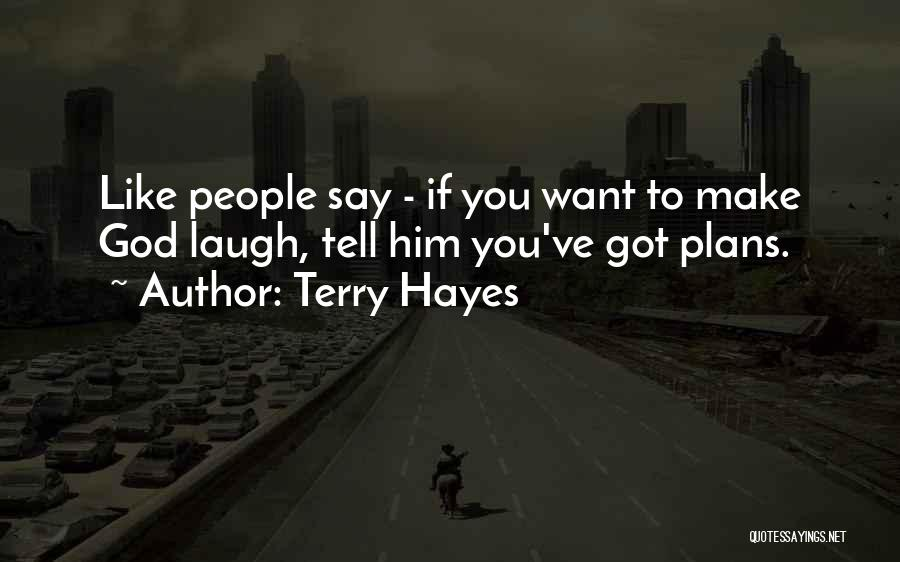 God Has Plans For You Quotes By Terry Hayes