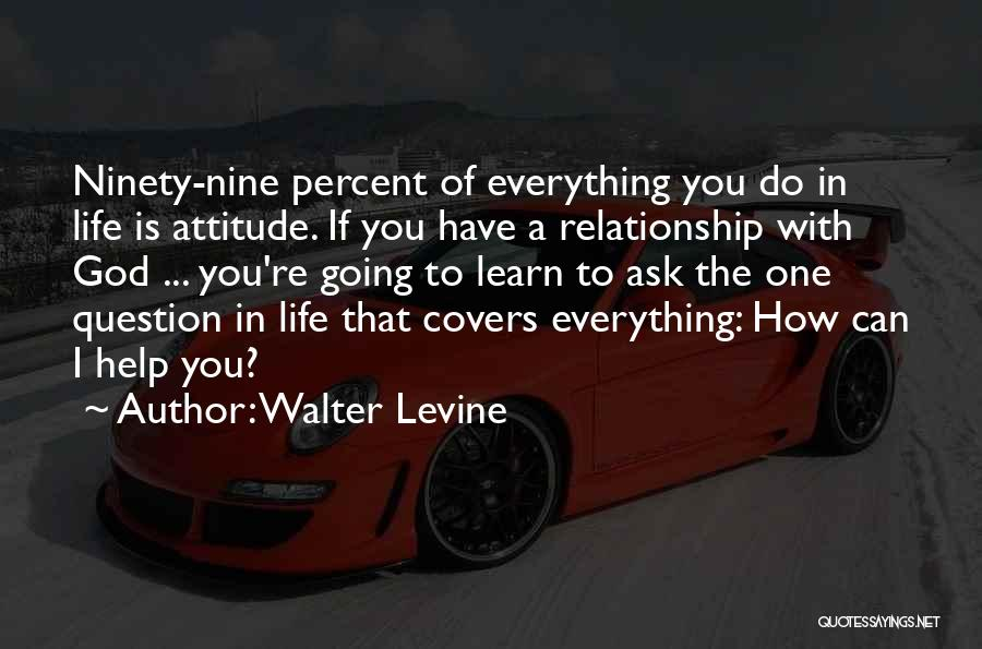 God Help Me With My Relationship Quotes By Walter Levine