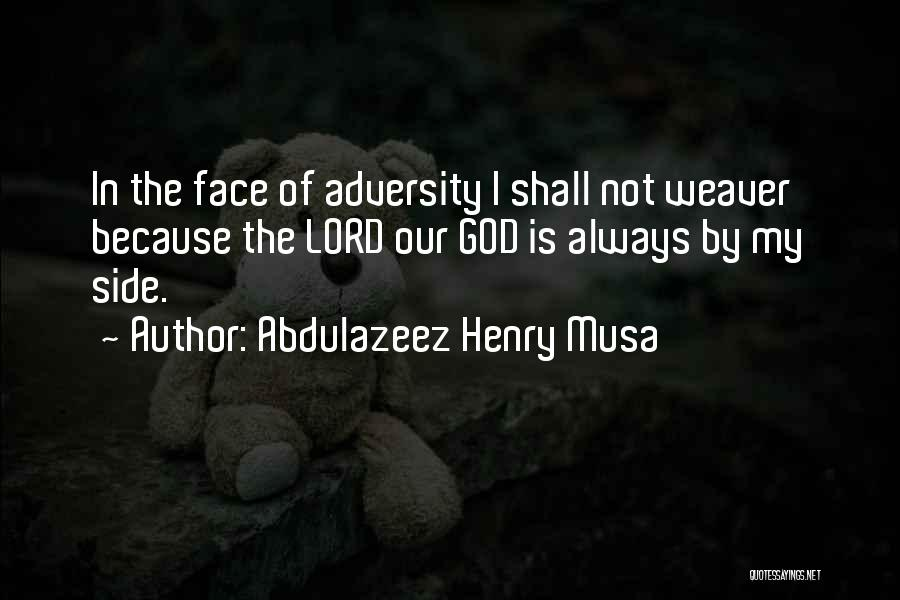 God Is Always By Your Side Quotes By Abdulazeez Henry Musa