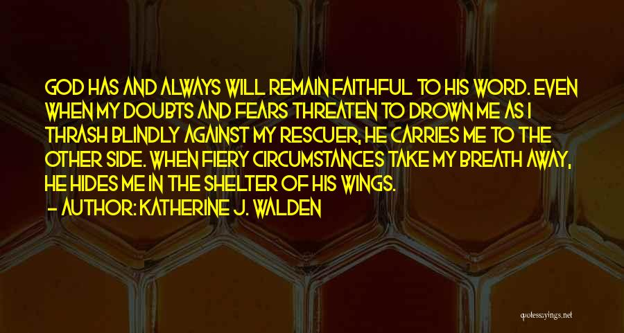 God Is Always By Your Side Quotes By Katherine J. Walden