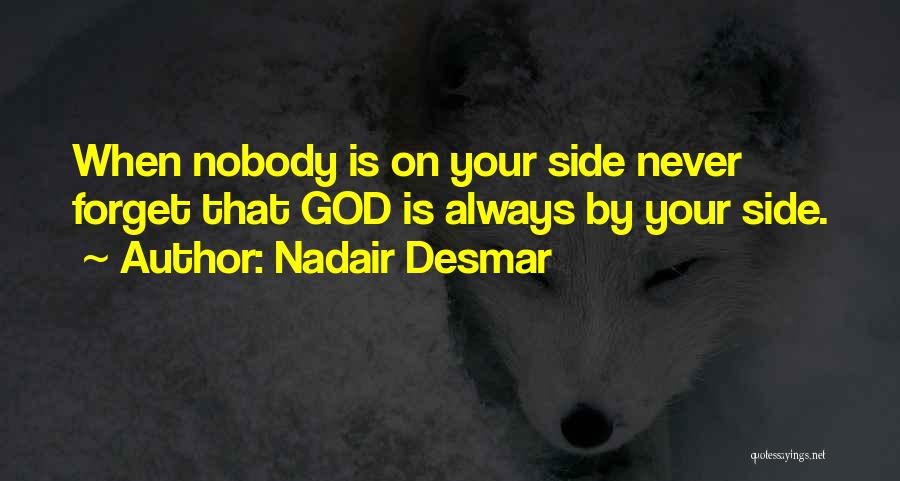 God Is Always By Your Side Quotes By Nadair Desmar