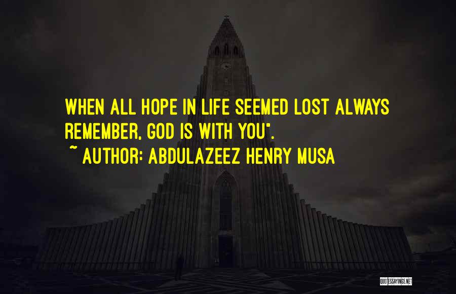 God Is Always With You Quotes By Abdulazeez Henry Musa