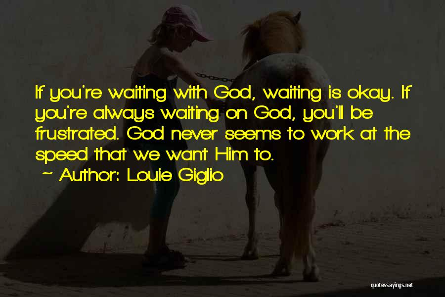 God Is Always With You Quotes By Louie Giglio