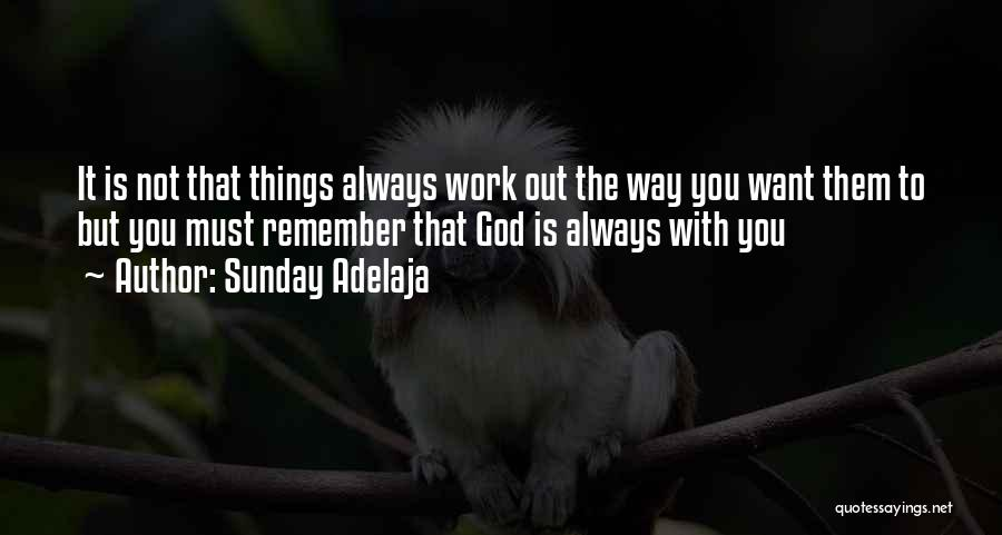 God Is Always With You Quotes By Sunday Adelaja