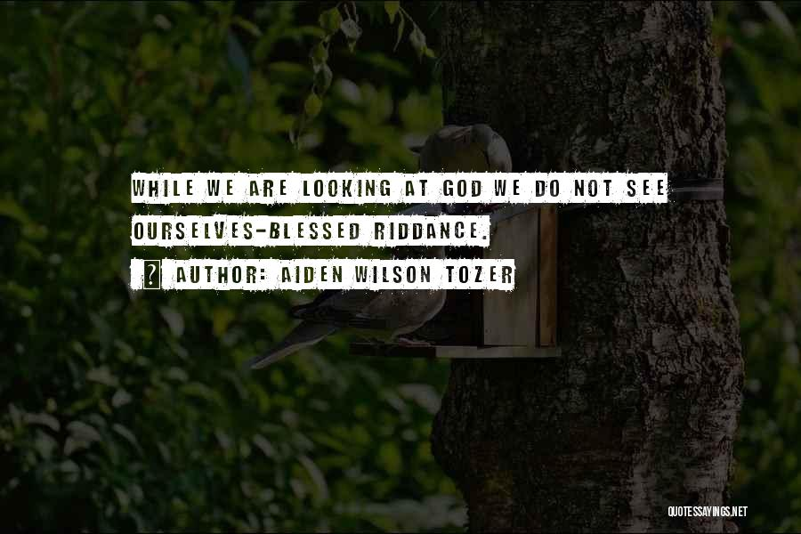 God Is Looking Out For Me Quotes By Aiden Wilson Tozer
