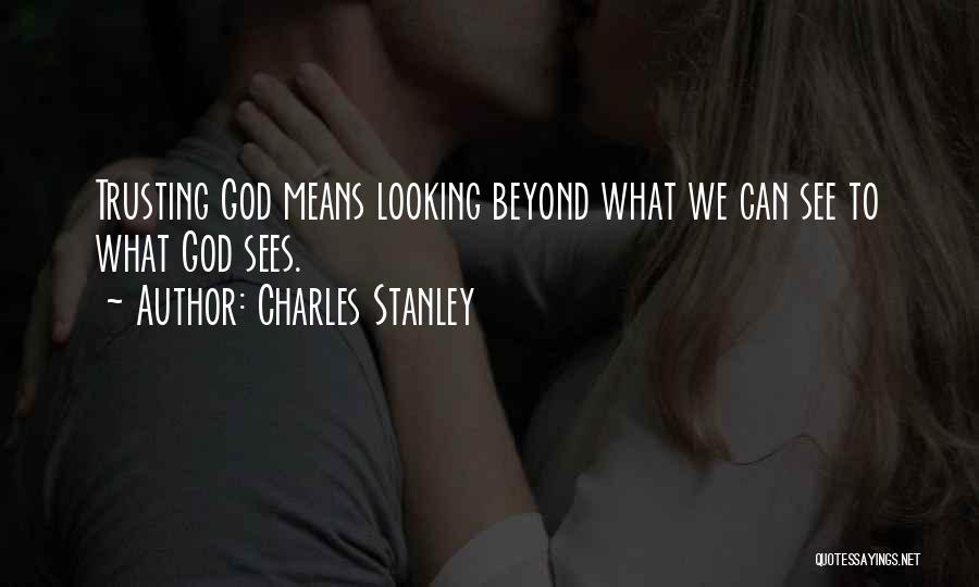God Is Looking Out For Me Quotes By Charles Stanley