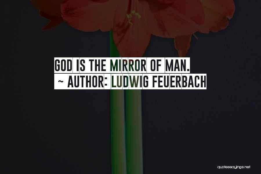 God Is Looking Out For Me Quotes By Ludwig Feuerbach