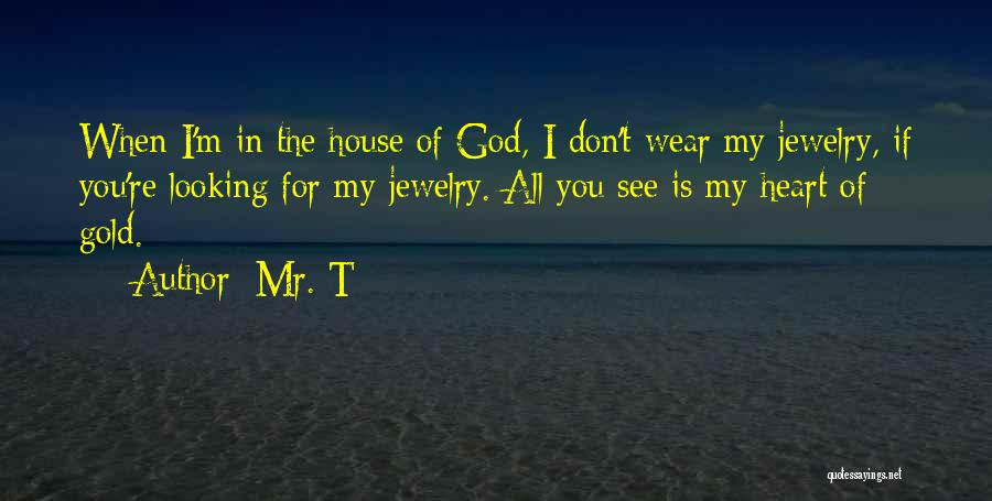 God Is Looking Out For Me Quotes By Mr. T