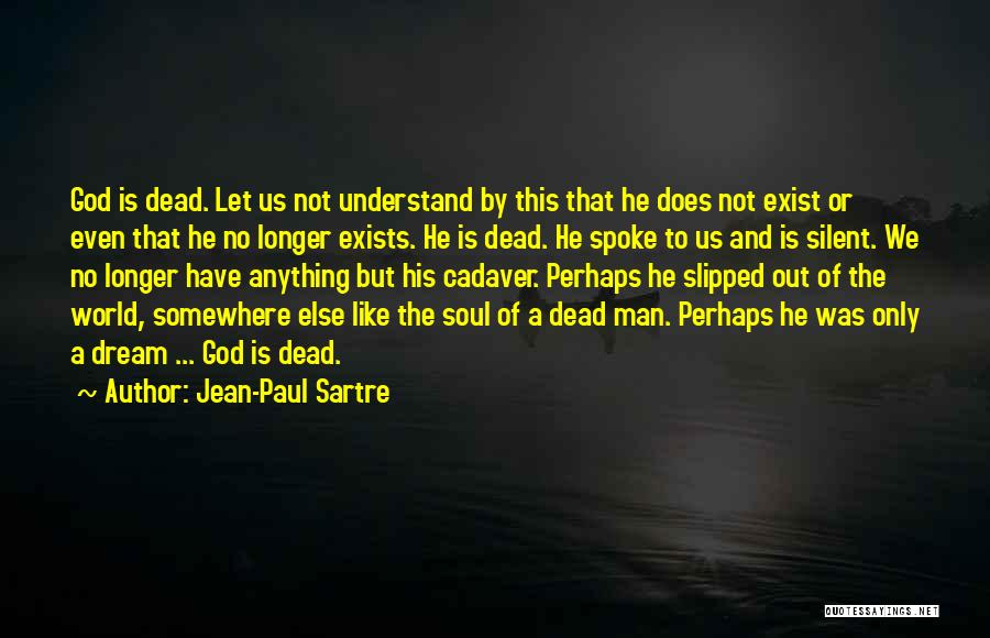 God Is Not Dead Quotes By Jean-Paul Sartre