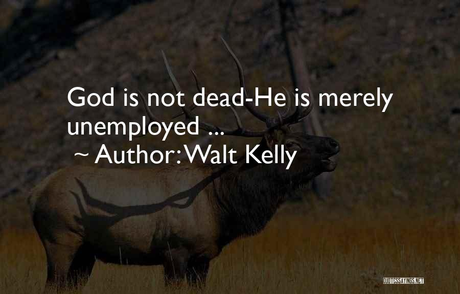 God Is Not Dead Quotes By Walt Kelly