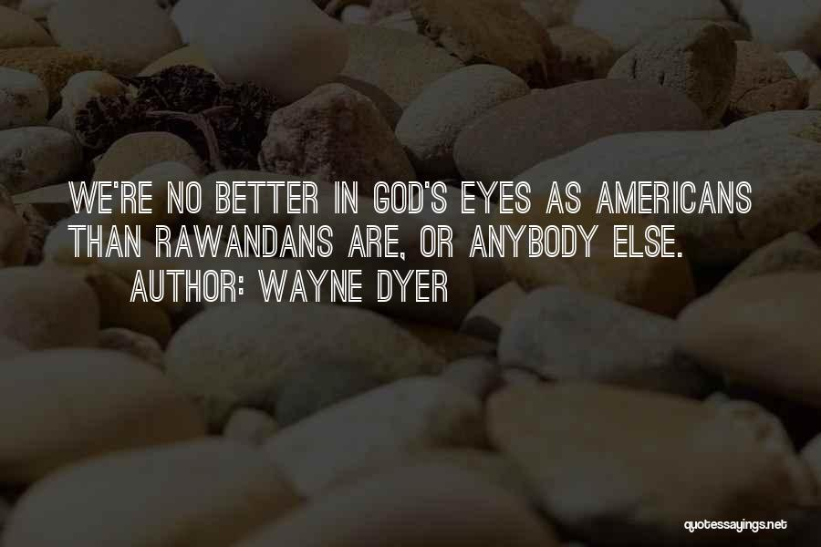 God Is There When No One Else Is Quotes By Wayne Dyer