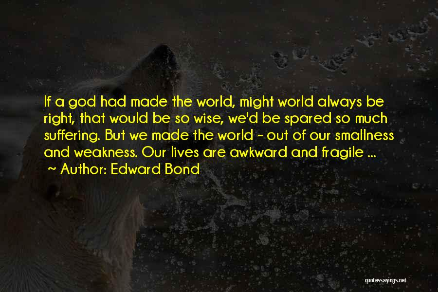 God Made Life Quotes By Edward Bond