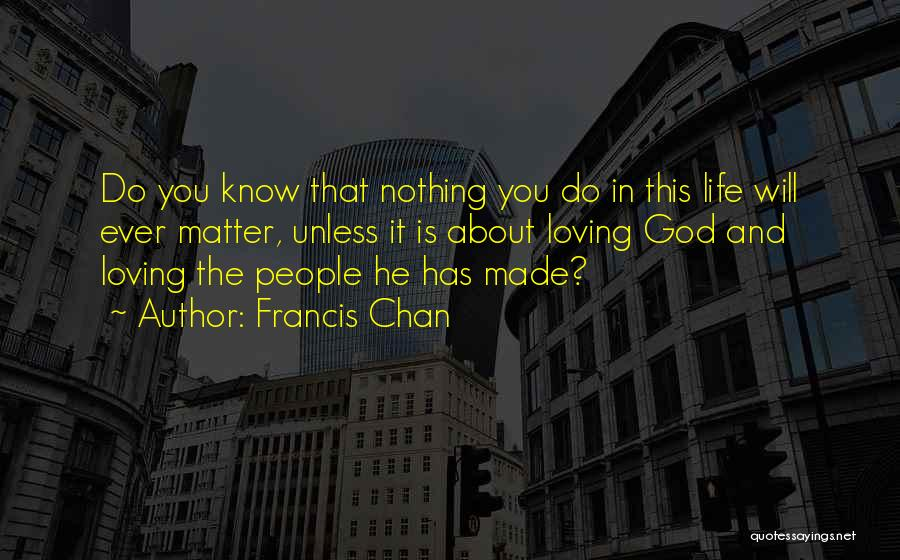 God Made Life Quotes By Francis Chan