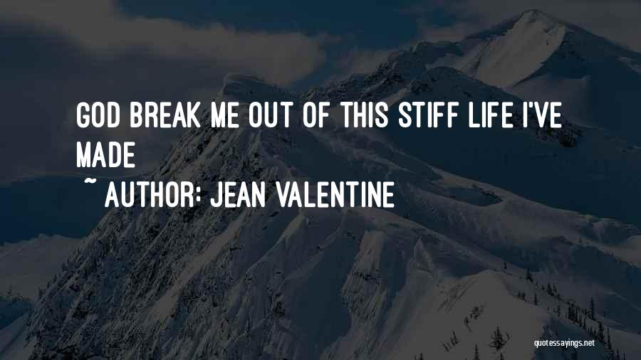 God Made Life Quotes By Jean Valentine