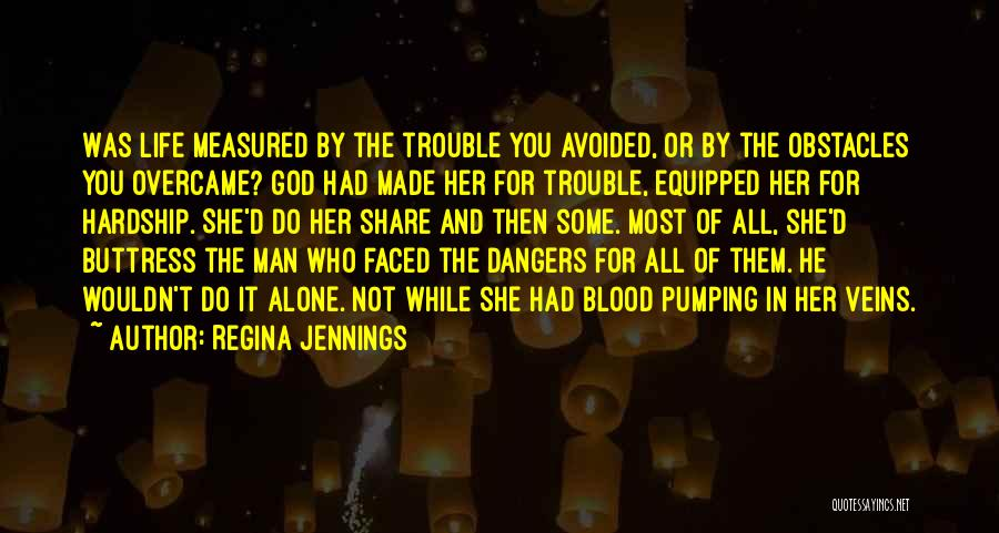 God Made Life Quotes By Regina Jennings