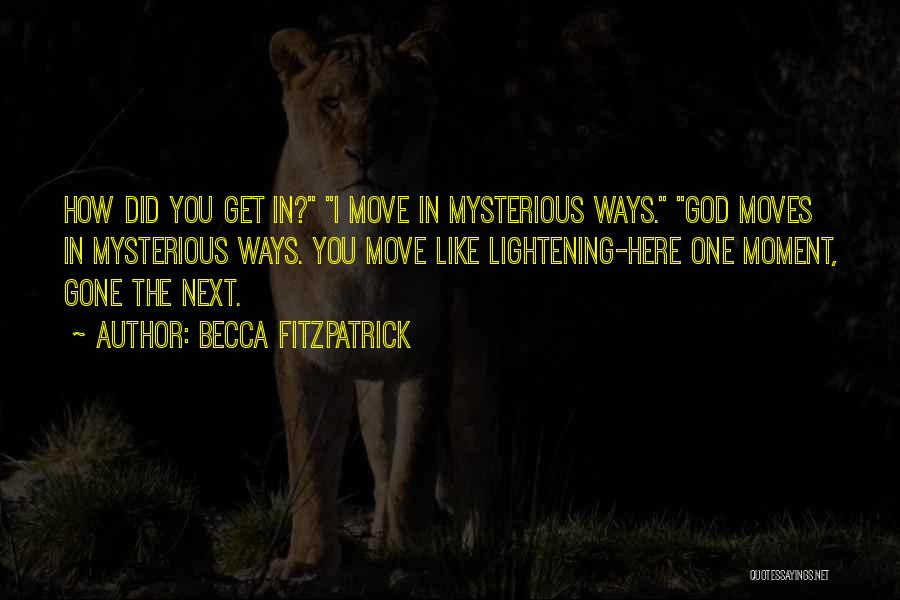 God Moves In Mysterious Ways Quotes By Becca Fitzpatrick