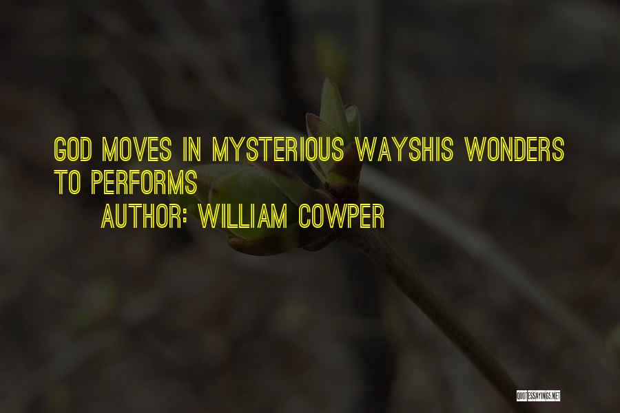 God Moves In Mysterious Ways Quotes By William Cowper