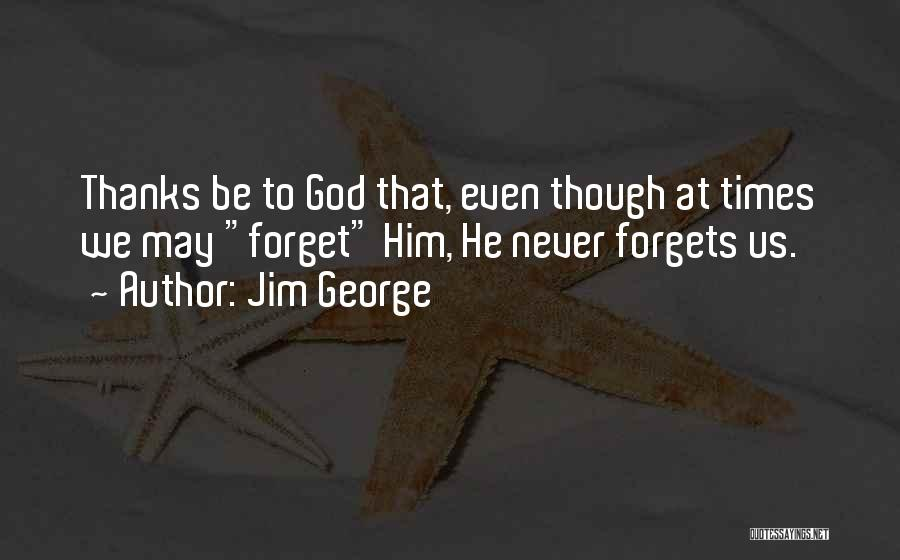 God Never Forgets Quotes By Jim George