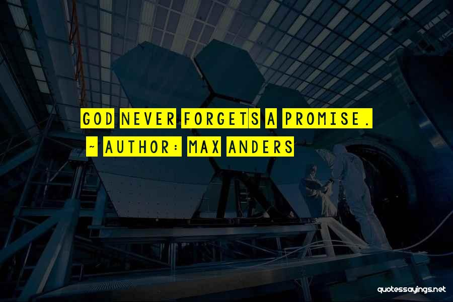God Never Forgets Quotes By Max Anders